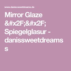 Mirror Glaze // Spiegelglasur - danissweetdreamss