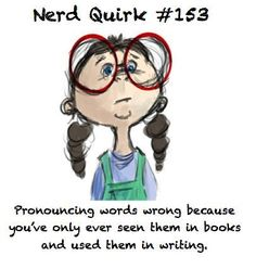 Nerd quirks. I'm soooo guilty of this.