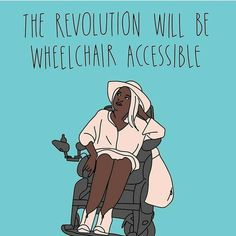 """""""The Revolution Will Be Wheelchair Accessible""""  Source: The Equality Institute"""