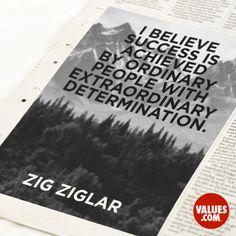 """I believe success is achieved by ordinary people with extraordinary determination."" —Zig Ziglar (born 1926) Motivational Author, Speaker"