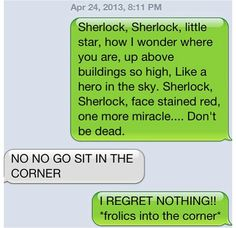 That is literally me. I REGRET NOTHING. I wish I had a Sherlockian friend to do this to...muahahaha!!!