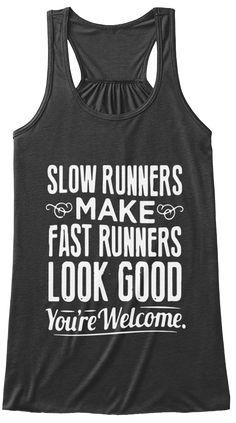 Slow Runners Make Fast Runners Look Good You're Welcome. Dark Grey Heather T-Shirt Front