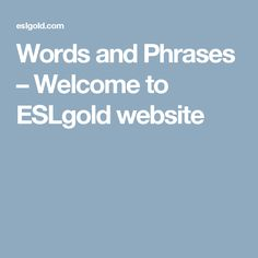 Words and Phrases – Welcome to ESLgold website