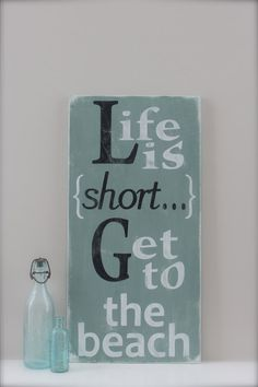 Life is short....Get to the beach. Beach Sign by InMind4U