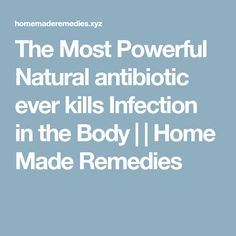 The Most Powerful Natural antibiotic ever kills Infection in the Body | | Home Made Remedies