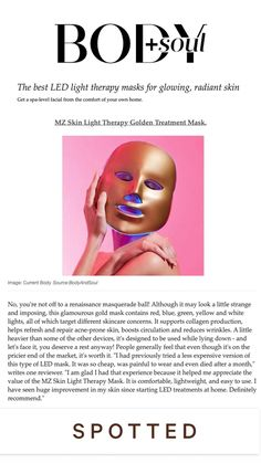 """""""It is comfortable, lightweight, and easy to use. I have seen huge improvement in my skin since starting LED treatments at home. Definitely recommend."""" 🧡 Thank you @bodyandsoul_ for featuring us in your article on LED light therapy masks! @mzskinofficial #mzskin #drmaryamzamani #mzglow #LEDmask #LEDskincare #LEDlights #luxuryskincare #bodyandsoul #press #skincare #facemask Led Light Therapy Mask, Red Light Therapy, Wrinkle Remover, Radiant Skin, Acne Prone Skin, Skin Problems, Skincare, Masks, Glow"""