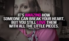 Broken Relationship Quotes | ... break your heart, but you still love them with all the little pieces