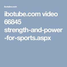 ibotube.com video 66845 strength-and-power-for-sports.aspx