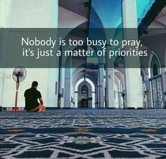 When we are standing in front of Allah on Judgement Day, we will wish we had made our prayers more of a priority.