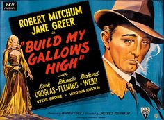 "Here's the rare 1947 British poster for ""Out of the Past,"" released in England under the film's (and book's) original title ""Build My Gallows High"" (a line Robert Mitchum quotes in the film to Jane Greer)."