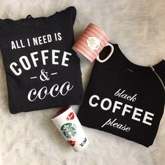 Perfect gift for the coffee lover in your family - coffee sweatshirts. All I Need is Coffee and Coco and Black Coffee Please sweatshirts from t+j Designs.