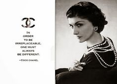 In order to be irreplaceable, one must always be different. - Coco Chanel.  Interested in Chanel's astrological story? For more info on Chanel, click the link source of the photo.