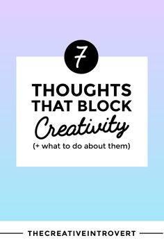Do You Have Any of These 7 Thoughts That Block Creativity? (+ the solutions to these thought gremlins!) << TheCreativeIntrovert
