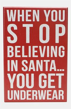 Always believe! I told my son this when he turned 9 and said he didn't believe. Santa brought him socks & underwear. now that's he's he's on board with Santa again! It's a Christmas miracle! Winter Christmas, All Things Christmas, Christmas Holidays, Merry Christmas, Christmas Ideas, Christmas Images, Christmas Printables, Funny Christmas, Christmas Decorations