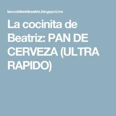 La cocinita de Beatriz: PAN DE CERVEZA (ULTRA RAPIDO) Super Rapido, Food And Drink, Skeleton, Pizza, Bread Without Yeast, Few Ingredients, Breads, Food, Appetizers