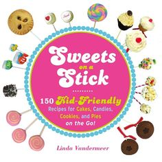 Sweets On A Stick #cookbook