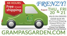48 Hr Free Shipping Frenzy!  Thurs 8/20 & Fri 8/21 on orders over $19.99.   (Valid on orders shipped via standard ground within the continental USA. Choose Free Shipping method at checkout.) https://www.GrampasGarden.com  #freeshipping