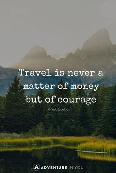 QT: Travel is never a matter of money but of courage. #travel #money #courage #introvert #personality #inspiration #quotes