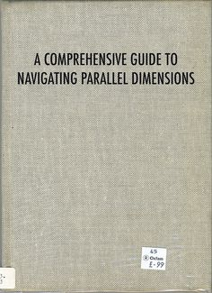 A Comprehensive Guide to Navigating Parallel Dimensions. Only 99 cents.