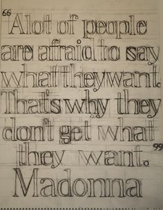 A lot of people are afraid to say what they want. That's why they don't get what they want.