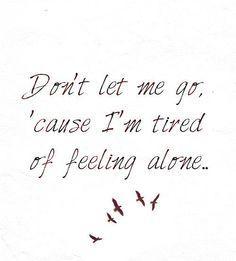 Please don't? I don't want to be lonely anymore...