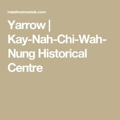 Yarrow  |  Kay-Nah-Chi-Wah-Nung Historical Centre