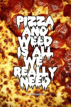 Pizza and weed is all we really need. #stoner #food www.purpworld.com