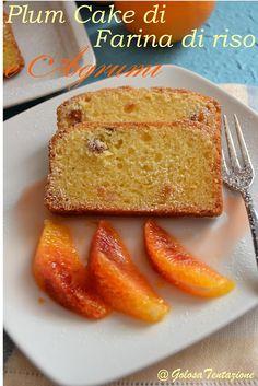 GOLOSA TENTAZIONE...: Plum Cake di farina di riso e Agrumi