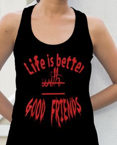 Life Is Better With Good Friends | Teespring