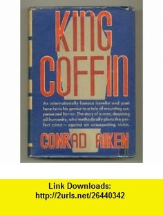 King Coffin Conrad Aiken ,   ,  , ASIN: B0006AMYS0 , tutorials , pdf , ebook , torrent , downloads , rapidshare , filesonic , hotfile , megaupload , fileserve