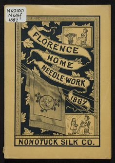 """""""Florence Home Needle-Work 1887"""" by: Nonotuck Silk Company (1887) 