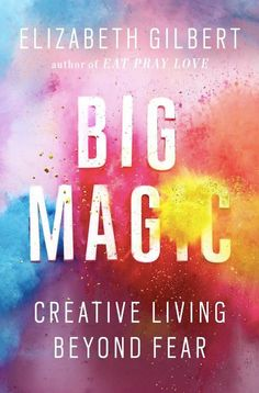 """Big Magic: Elizabeth Gilbert on Creative Courage and the Art of Living in a State of Uninterrupted Marvel ~ Why I would never ink """"I fear nothing"""""""