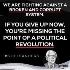 Yet Bernie has stated he'll vote for Hillary...if Bernie wants to continue against the broken and corrupt system, you sure as hell don't announce to the world you're voting for it !!! To continue what you started, you join the Green Party Ticket with Jill Stein !!!