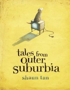 """""""How great it must have been long ago, when the world was still unknown"""" Tales from Outer Suburbia, Shaun Tan. Pinner writes: """"Brilliant collection of illustrated vignettes taking the mundane world & transforming it into a place of magical wonders. The subject of each story is how ordinary people react to these incidents & how their significance is discovered, ignored or simply misunderstood."""""""