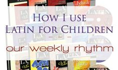 How I plan and use Latin for Children with a weekly rhythm