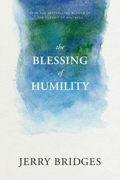 The Blessing of Humility by Jerry Bridges teaches you how living out the Beatitudes and helps you put humility into action.