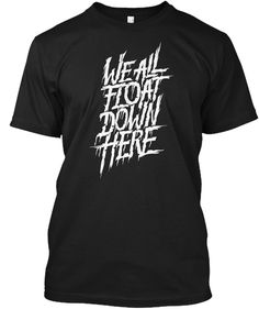 We All Float Down Here T Shirts Black T-Shirt Front Pennywise The Dancing Clown, Letter T, Just For You, Calligraphy, Mens Tops, T Shirt, Black, Fashion, Supreme T Shirt