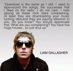 Liam Gallagher on downloading music.