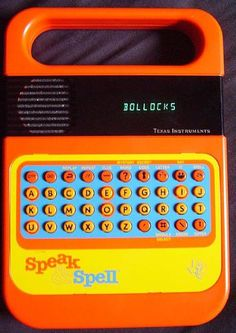 Toys from 80's. I never had one but used to play on my friends. And yes, we used to type swear words into it and howl laughing when it swore