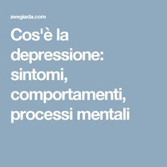 Cos'è la depressione: sintomi, comportamenti, processi mentali