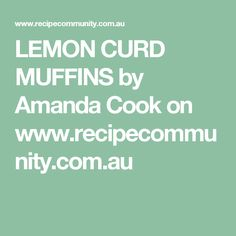 LEMON CURD MUFFINS by Amanda Cook on www.recipecommunity.com.au