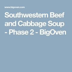 Southwestern Beef and Cabbage Soup - Phase 2 - BigOven