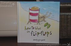 How to live in flip flops - love this book! www.simplyseashell.com