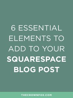 Squarespace is amazing and easy to learn way to start a blog! Ready to get started? Here are 6 essential elements to add to every blog post for your business! Ready to learn more? Grab the pre-sale of Setting Up Squarespace now! | TheCrownFox | www.TheCrownFox.com | Branding Strategy + Design