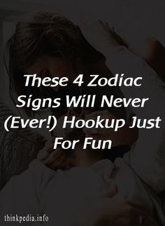 These 4 Zodiac Signs Will Never (Ever!) Hookup Just For Fun