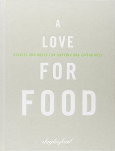 A Love for Food: Recipes and Notes for Cooking and Eating Well by Daylesford Organic Ltd - HarperCollins Publishers - ISBN 10 0007274793 -… Daylesford, Cookery Books, Eating Well, Love Food, Wellness, Cooking, Recipes, Notes, Organic