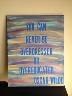 Canvas Quote Painting you can never be overdressed or overeducated by heathersm87, $29.79