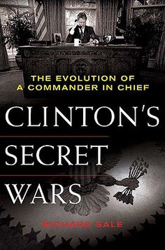 Doug recommends Clinton's Secret Wars: The Evolution of a Commander in Chief by Richard Sale