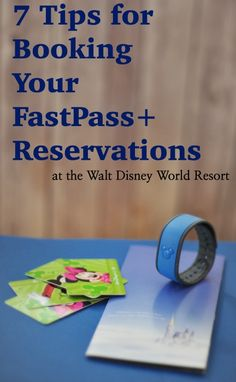 7 Tips for Booking Your FastPass+ Reservations at Walt Disney World