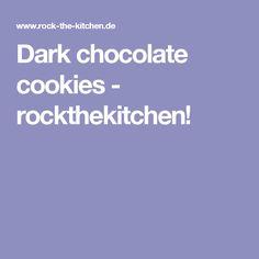 Dark chocolate cookies - rockthekitchen!